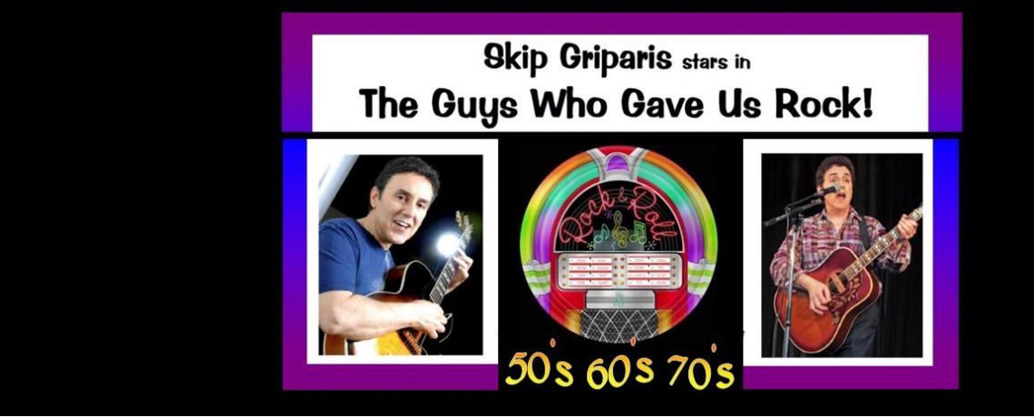 SKIP GRIPARIS stars in The Guys Who Gave Us Rock! March 24, 2017