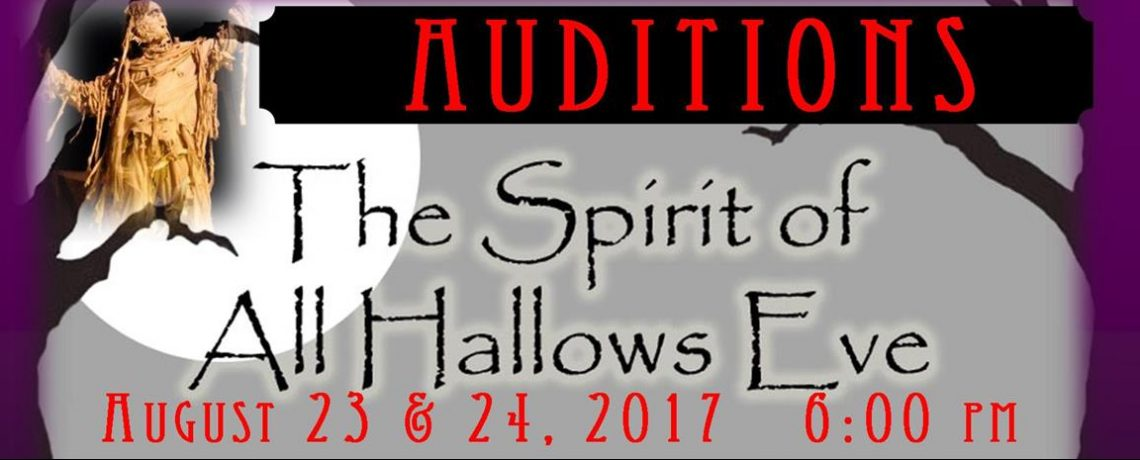 """Auditions for """"The Spirit of All Hallows Eve"""" August 23 & 24, 2017"""