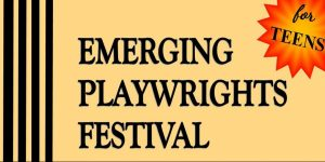 Emerging Playwrights Festival for Teens