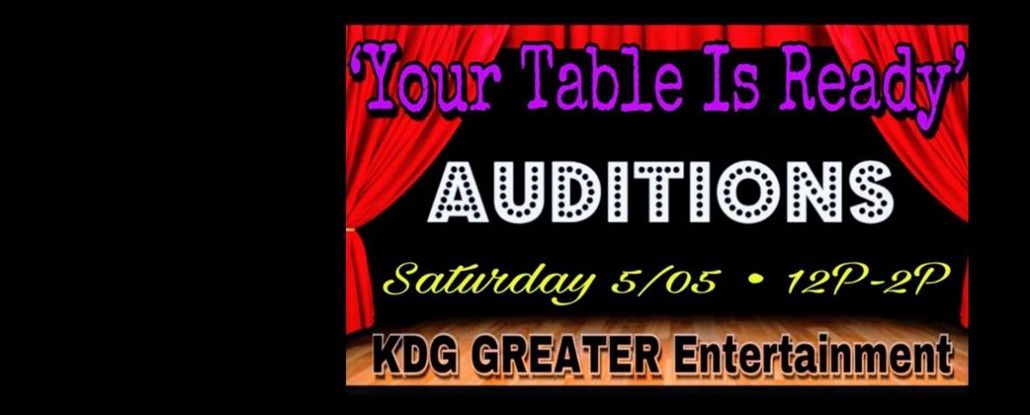 Auditions for YOUR TABLE IS READY May 5, 2018